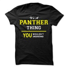 It's an PANTHER thing, you wouldn't understand  T Shirt, Hoodie, Sweatshirts - shirt #tee #style