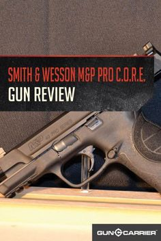 Smith & Wesson M&P PRO C.O.R.E. | Best Handguns and Firearm Review by Gun Carrier at http://guncarrier.com/smith-wesson-mp-pro-core/