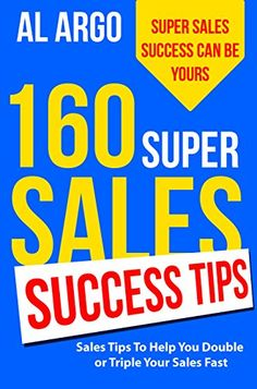 160 Super Sales Success Tips: Sales Tips to Help You Double or Triple Your Sales Fast by Al Argo http://www.amazon.com/dp/B01A83JYYG/ref=cm_sw_r_pi_dp_F.nPwb0Y92ENX