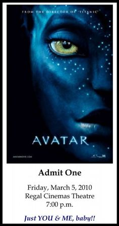 "Make your own movie ticket to ask him to the next ""must see it on the big screen"" movie. Replace the Avatar picture with the picture of the movie you want to see."
