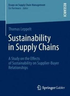 Sustainability In Supply Chains: A Study On The Effects Of Sustainability On Supplier-buyer Relationships (essays On Supply Chain Management) free ebook