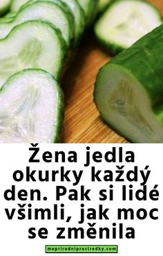 Žena jedla okurky každý den. Pak si lidé všimli, jak moc se změnila Cucumber, Cooking Recipes, Vegetables, Health, Tips, Food, Health Care, Chef Recipes, Essen