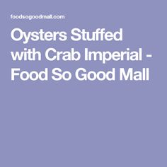 Oysters Stuffed with Crab Imperial - Food So Good Mall