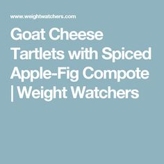 Goat Cheese Tartlets with Spiced Apple-Fig Compote | Weight Watchers