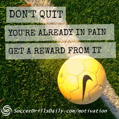 Don't quit! You can get a reward from it if you stick with it! - SoccerDrillsDaily soccer motivation blog