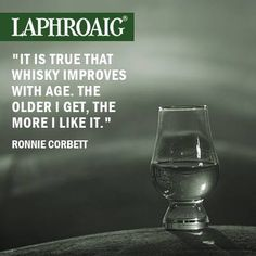 It is true that whisky improves with age. The older I get, the more I linke it. Quote by Ronnie Corbett |  Whisky wisedoms | laphroaig | phrase | Zitat