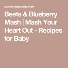 Beets & Blueberry Mash | Mash Your Heart Out - Recipes for Baby