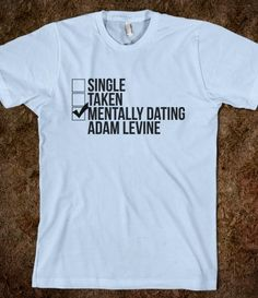 Mentally Dating Adam Levine I'm gonna buy this for you Ashley lol