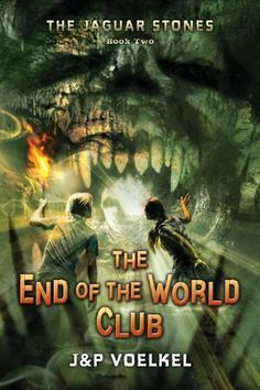 The Jaguar Stones, Book Two: The End of the World Club by J Voelkel