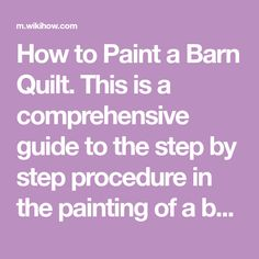 How to Paint a Barn Quilt. This is a comprehensive guide to the step by step procedure in the painting of a barn quilt. A list of materials, instructions, and picture diagrams will be provided for assistance. Gather the things you'll need,...
