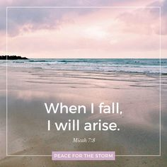 Do not rejoice over me, my enemy. When I fall, I will arise. When I sit in darkness, the Lord will be a light to me. Micah 7:8 (NKJV)