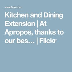 Kitchen and Dining Extension   At Apropos, thanks to our bes…   Flickr