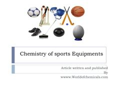 Sports equipments rely heavily on chemistry it is a mixture of metals, ceramics, polymers like Polycarbonate, Polyurethanes, Cyanoacrylate, Polyisoprene, Trans-1,4 polyisoprene