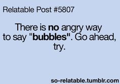 """True story, I tried 3 times and couldn't stop laughing at the fact that Pinterest had me saying """"bubbles"""" in an angry voice!!!"""