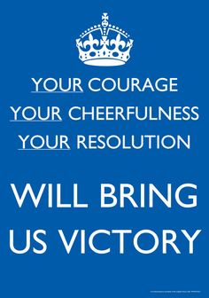 Your courage, your cheerfulness, your resolution wll bring us victory. Again part of the British WWII propaganda campaign. Primary History, Ww2 Propaganda Posters, Keep Calm Carry On, Keep Calm Posters, Information Poster, Victorious, Wwii, Quotations, Bring It On