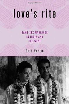 Love's Rite: Same-Sex Marriage in India and the West by Ruth Vanita http://www.amazon.com/dp/1403970386/ref=cm_sw_r_pi_dp_mf2Dvb1ZA6ATR