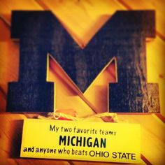 My two favorite teams: Michigan and anyone who beats Ohio State!