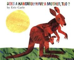 Does a Kangaroo Have a mother, too? By Eric Carle. My daughter loves Eric Carle… Eric Carle, Kangaroo Craft, Grouchy Ladybug, Mother's Day Theme, Baby Dolphins, Curious Kids, Family Theme, Preschool Books, Preschool Literacy