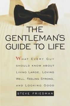 The Gentleman's Guide to Life: What Every Guy Should Know About Living Large, Loving Well, Feeling Strong, and Looking Good