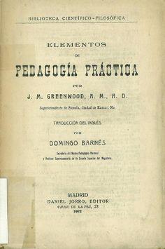 Elementos de pedagogía práctica / por J.M. Greenwood ; traducción del inglés por Domingo Barnes