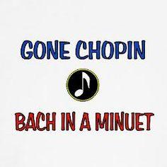 Gone Chopin.  Bach in a munuet.