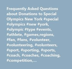 Frequently Asked Questions about Donations to Special Olympics New York #special #olympics #new #york, #olympic #type #events, #athlete, #games,regions, #fan, #fans, #volunteer, #volunteering, #volunteers, #sport, #sporting, #sports, #coach, #coaches, #coaching, #competition, #competitions, #giving, #calendar, #plunge, #plunges, #trained, #training, #sponsor, #sponsoring, #sponsors, #donate, #donates, #donation, #donations #…