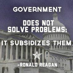 Government does not solve problems. It subsidizes them. Ronald Reagan How true it is. Think Obamacare. Ronald Reagan Quotes, President Ronald Reagan, 40th President, Favorite Bible Verses, Favorite Quotes, Conservative Politics, Typography Quotes, God Bless America, Founding Fathers