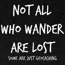 Not all who wander are lost (some are just #geocaching)