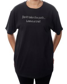 TShirt Don't Take The Path...Leave a TRAIL...Crystal Rhinestone Shirt! by BlingnPrintStreet on Etsy https://www.etsy.com/listing/223430539/tshirt-dont-take-the-pathleave-a