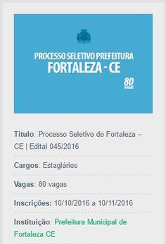 Confiram o edital que abre novo Processo Seletivo de Fortaleza, que visa a contratação de 80 estagiários.