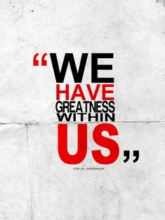 We have greatness within us.
