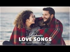 Most Romantic Love Songs Of All Time Best Love Songs Ever Playlist 2017 Best Love Songs Romantic Love Song Top Romantic Movies