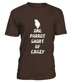 Men S One Parrot Short Of Crazy T Shirt Large Brown  Funny Parrot T-shirt, Best Parrot T-shirt