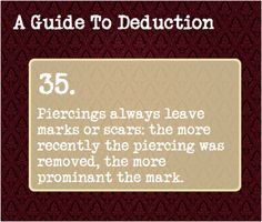 35: Piercings always leave marks or scars: the more recently the piercing was removed, the more prominant the mark.