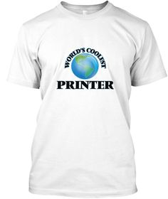 World's Coolest Printer White T-Shirt Front - This is the perfect gift for someone who loves Printer. Thank you for visiting my page (Related terms: World's coolest,Worlds Greatest Printer,Printer,printers,printing,myjobs.com,,t159,jobs,I love Print ...)