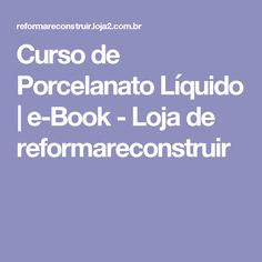 Curso de Porcelanato Líquido | e-Book - Loja de reformareconstruir