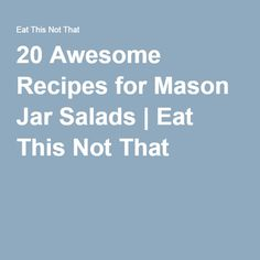 20 Awesome Recipes for Mason Jar Salads | Eat This Not That