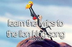 "Learn the lyrics to the Lion King song... You mean they're NOT, ""Ahhhhhh Topanga, sah bah beach ee bee wah"" ??"