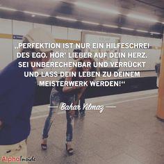 """JETZT FÜR DEN DAZUGEHÖRIGEN ARTIKEL ANKLICKEN!------------------------""""Perfektion ist nur ein hilfeschrei des ego. hör' lieber auf dein herz. sei…"""