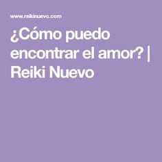 ¿Cómo puedo encontrar el amor?   Reiki Nuevo