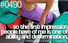 Reason to Be Fit #0490: So the first impression people have of me is one of ability and determination.