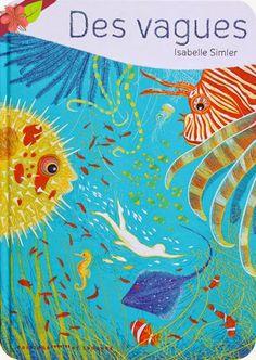 Des vagues Texte et illustrations d'Isabelle Simler Publié en 2014 par les Édition courtes et longues
