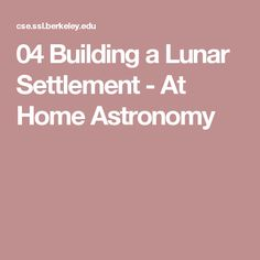 04 Building a Lunar Settlement - At Home Astronomy