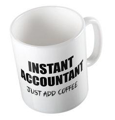 Instant Accountant JUST ADD COFFEE  Joke Mug by smstogether