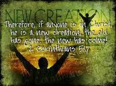 If any man or woman be in Christ they are a new creature.
