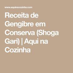 Receita de Gengibre em Conserva (Shoga Gari) | Aqui na Cozinha