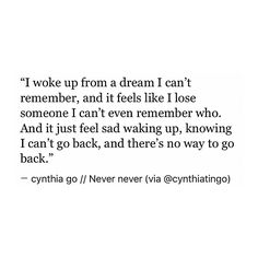 pinterest: cynthia_go | cynthia go, quotes, words, never never, dreams, forgetting, moving on, letting go, remembering, love quotes, life quotes, heartbreak quotes, sad quotes, tumblr, writing