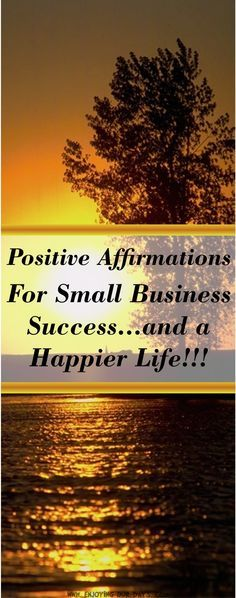 Spending a few minutes every morning reading and reciting positive affirmations can help your small business. These positive quotes are amazing. Thanks! via @jenniferspears9