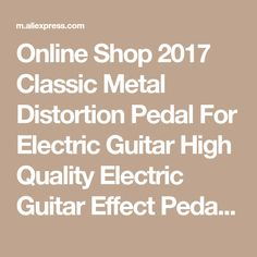 Online Shop 2017 Classic Metal Distortion Pedal For Electric Guitar High Quality Electric Guitar Effect Pedal Adjust The Total Volume | Aliexpress Mobile