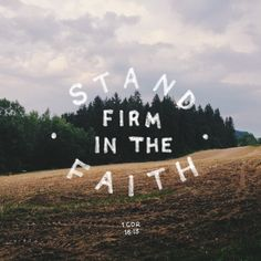 Stand firm in the faith - 1 Corinthians 16:13